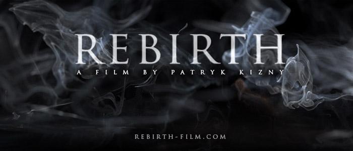 Rebirth Film by Patryk Kizny